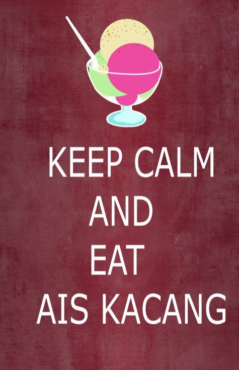 keep calm and eat ais kacang (Malaysia ice cream)