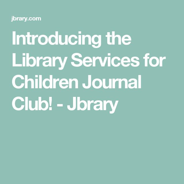Introducing the Library Services for Children Journal Club! - Jbrary