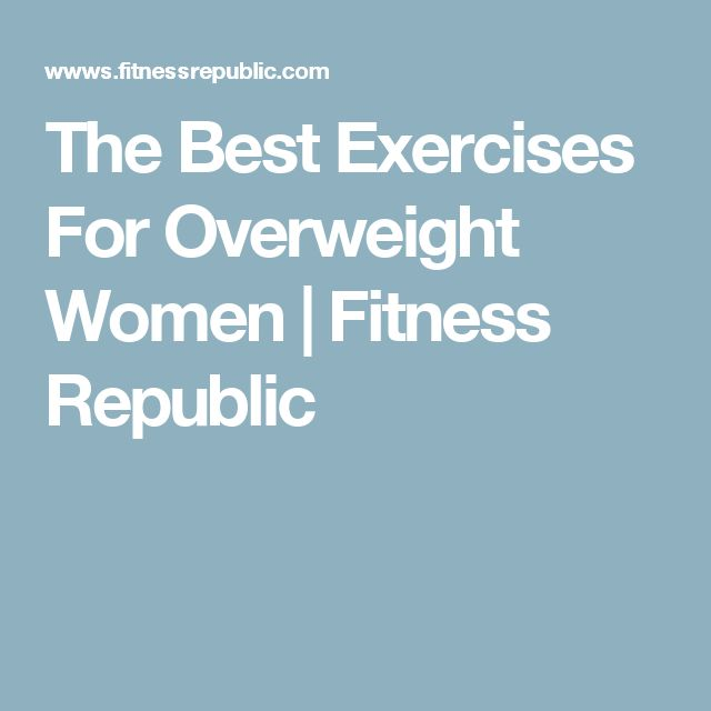 The Best Exercises For Overweight Women | Fitness Republic