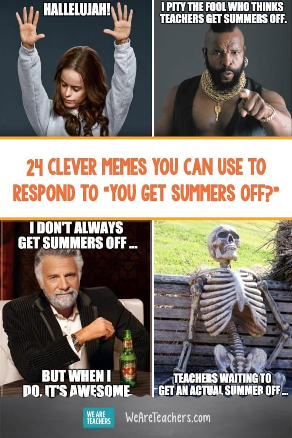 24 Clever Memes You Can Use To Respond To You Get Summers Off Teacher Memes Teaching Humor Teacher Humor
