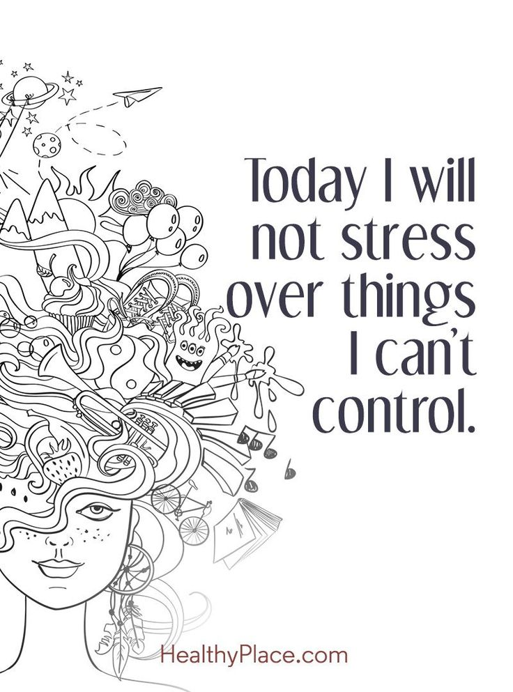 Quote on anxiety: Today I will not stress over things I can't control. www.HealthyPlace.com