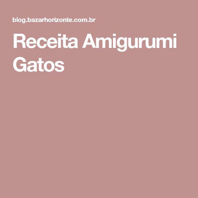 Receita Amigurumi Gatos