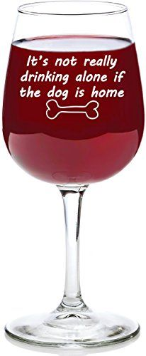 Got Me Tipsy – If The Dog Is Home Funny Wine Glass 13 oz