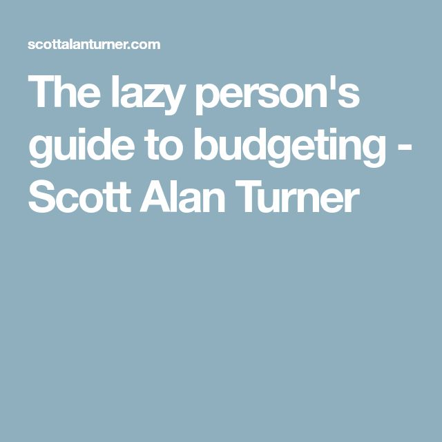 The lazy person's guide to budgeting - Scott Alan Turner