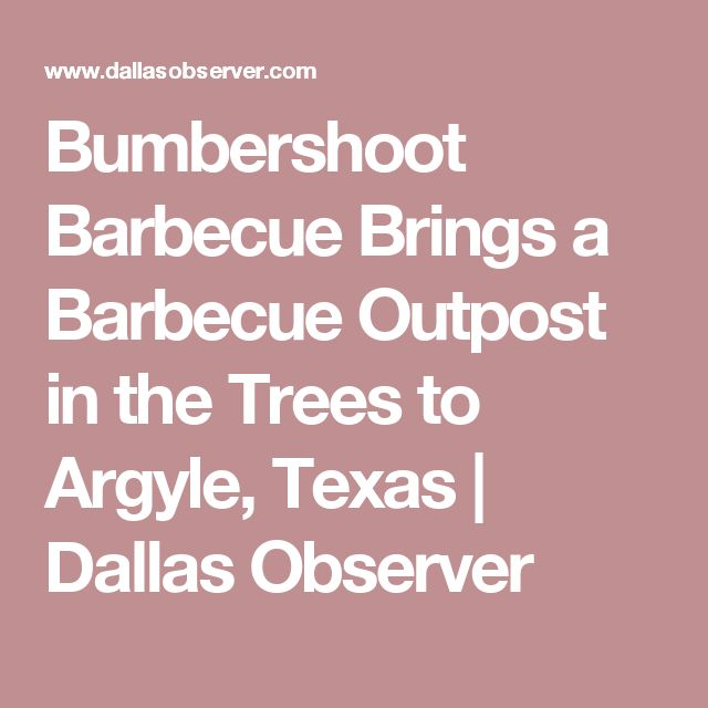 Bumbershoot Barbecue Brings a Barbecue Outpost in the Trees to Argyle, Texas | Dallas Observer