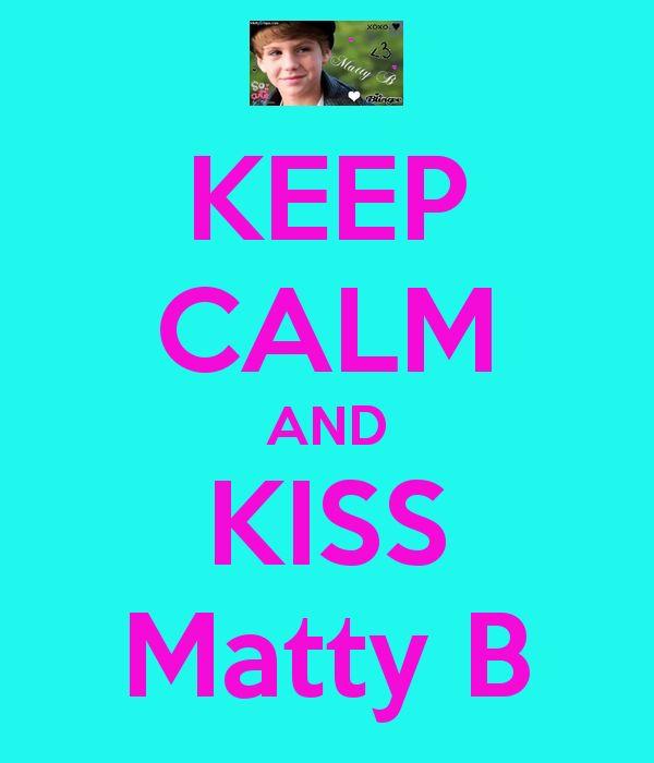matty b   KEEP CALM AND KISS Matty B - KEEP CALM AND CARRY ON Image Generator ...