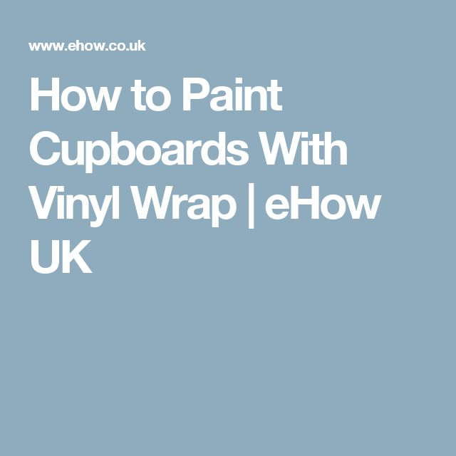 How to Paint Cupboards With Vinyl Wrap | eHow UK