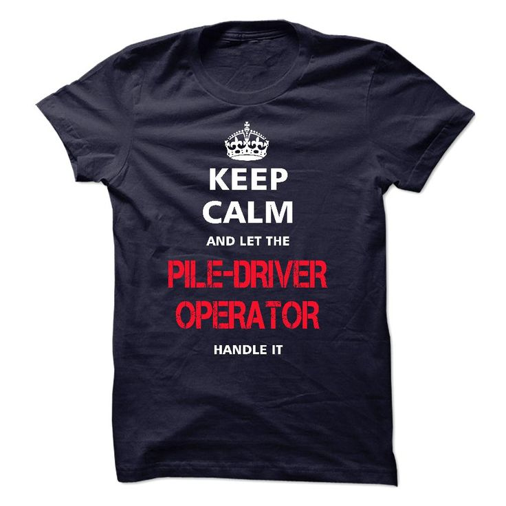 """[Hot tshirt name origin] keep calm and let the PILE-DRIVER OPERATOR handle it  Teeshirt of year  Love being PILE-DRIVER OPERATOR? """"keep calm and let the PILE-DRIVER OPERATOR handle it"""" shirt is MUST have. Show it off proudly with this tee!  Tshirt Guys Lady Hodie  SHARE and Get Discount Today Order now before we SELL OUT  Camping 4th fireworks tshirt happy july calm and let laser operator handle it calm and let the itacz keep calm and let garbacz handle italm garayeva"""