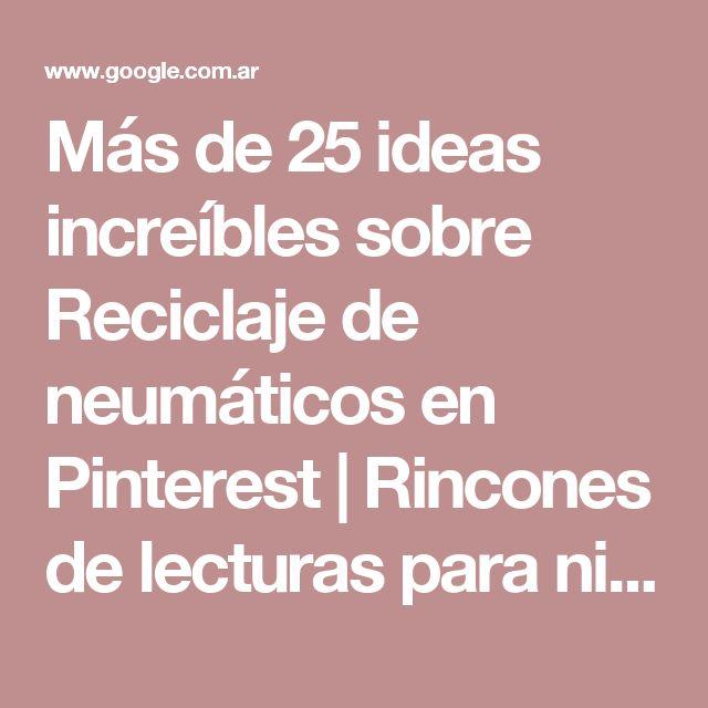 Más de 25 ideas increíbles sobre Reciclaje de neumáticos en Pinterest   Rincones de lecturas para niños, Ideas de neumáticos y Asiento neumático