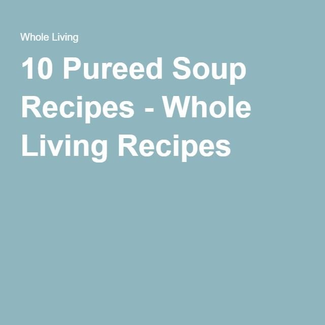 10 Pureed Soup Recipes - Whole Living Recipes