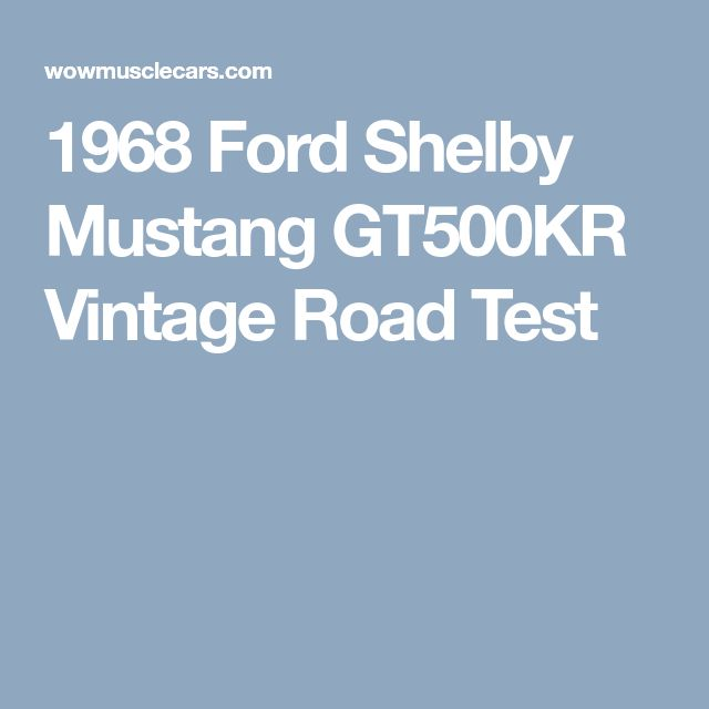 1968 Ford Shelby Mustang GT500KR Vintage Road Test