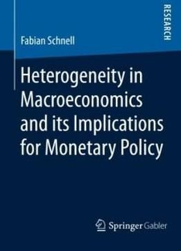 Heterogeneity In Macroeconomics And Its Implications For Monetary Policy free ebook