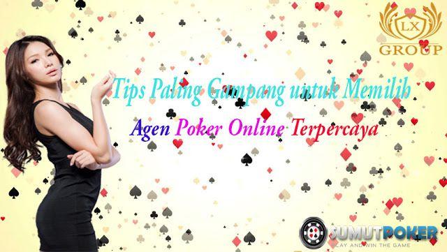 Tips Paling Gampang untuk Memilih Agen Poker Online Terpercaya   pada saat ini mungkin sudah sangat sulit bagi anda untuk memilih situs ...