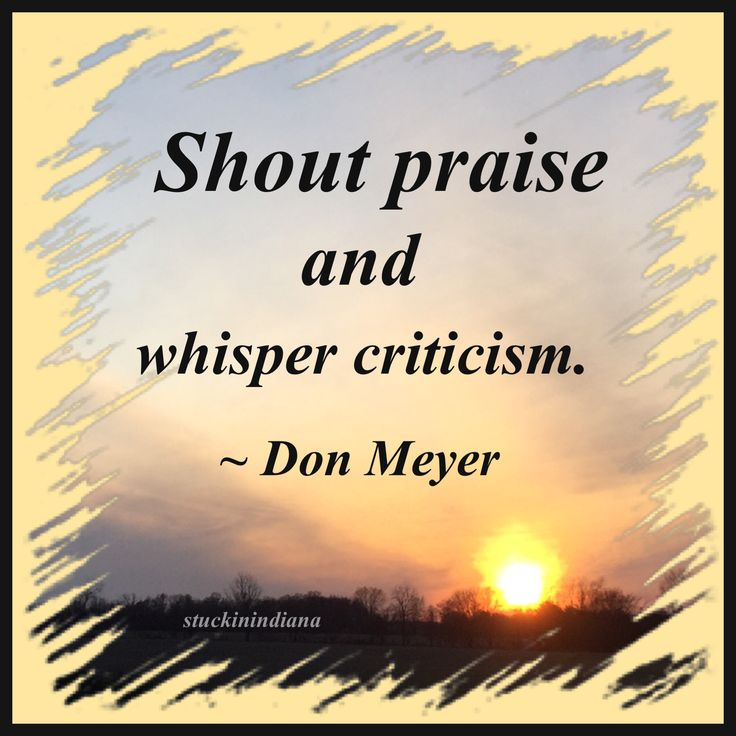 """""""Shout praise and whisper criticism."""" Don Meyer quote"""
