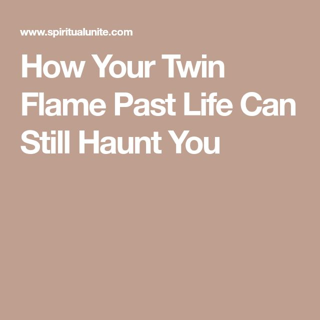 How Your Twin Flame Past Life Can Still Haunt You