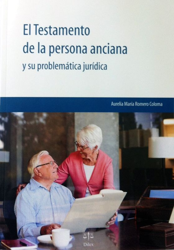 El testamento de la persona anciana y su problemática jurídica / Aurelia María Romero Coloma. - 2015