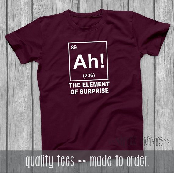 Back to School Teen Boy Gift Husband Gift Boyfriend Gift Girlfriend Gift Ah! The Element of Surprise Shirt Funny Sister Gift Brother Gift