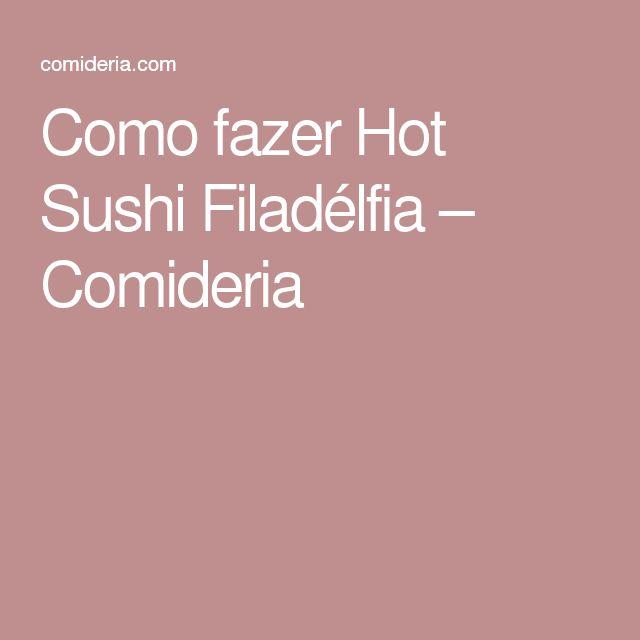 Como fazer Hot Sushi Filadélfia – Comideria