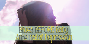 Baby Blues: Post-Natal and Ante-Natal Depression.