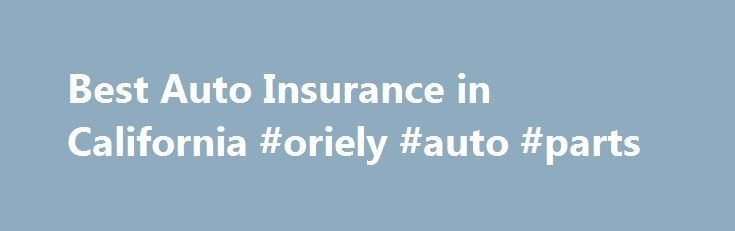 Best Auto Insurance in California #oriely #auto #parts http://philippines.remmont.com/best-auto-insurance-in-california-oriely-auto-parts/  #best auto insurance # Best Affordable Auto Insurance in California Get Free Quotes and Find the Best Coverage California auto insurance is different than other states as the minimums for coverage and the requirements are based on driving in the most populous state in the union. Due to specific financial responsibility laws in California automobile state…