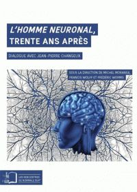L'Homme neuronal, trente ans après : dialogue avec Jean-Pierre Changeux / sous la direction de Michel Morange, Francis Wolff et Frédéric Worms, Éditions Rue d'Ulm, 2016 BU LILLE 1, Cote 612.8 CHA http://catalogue.univ-lille1.fr/F/?func=find-b&find_code=SYS&adjacent=N&local_base=LIL01&request=000628037