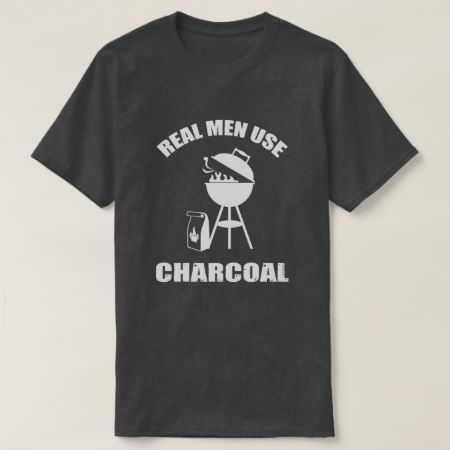 Real Men use Charcoal T-Shirt - tap to personalize and get yours