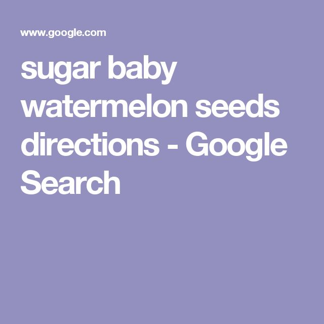 sugar baby watermelon seeds directions - Google Search
