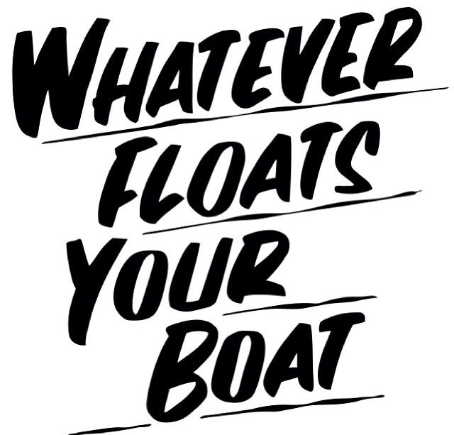 Southern Saying - Whatever floats your boat!