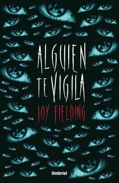 Alguien te vigila // Joy Fielding // Umbriel thriller (Ediciones Urano) Book cover design by Luis Tinoco WWW.LUISTINOCO.COM