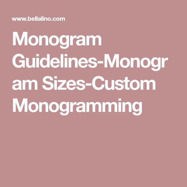 Monogram Guidelines-Monogram Sizes-Custom Monogramming
