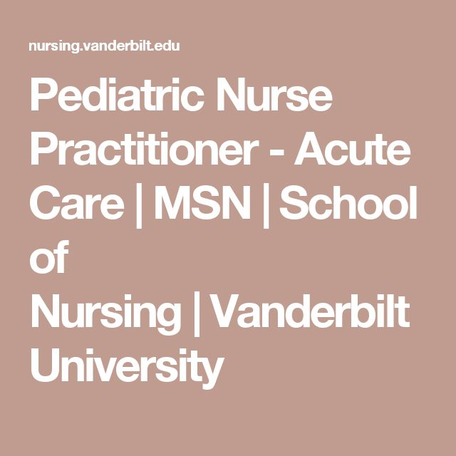 Pediatric Nurse Practitioner - Acute Care | MSN | School of Nursing | Vanderbilt University