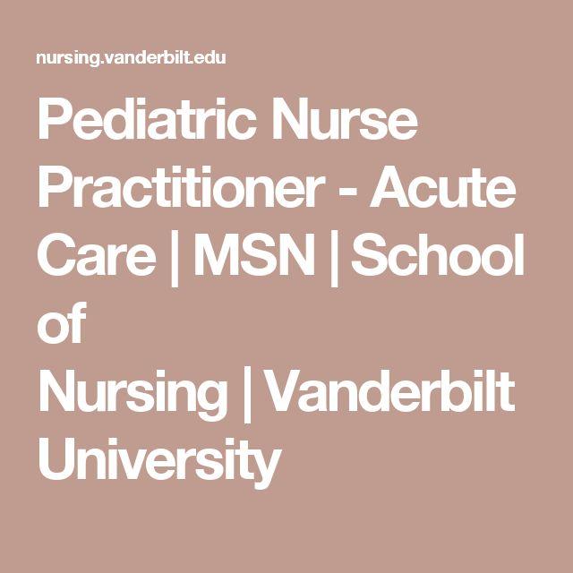 Pediatric Nurse Practitioner - Acute Care   MSN   School of Nursing   Vanderbilt University
