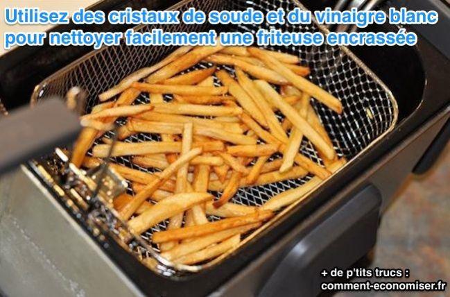 Comment nettoyer une friteuse facilement avec des cristaux de soude et du vinaigre blanc