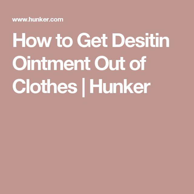 How To Get Desitin Ointment Out Of Clothes