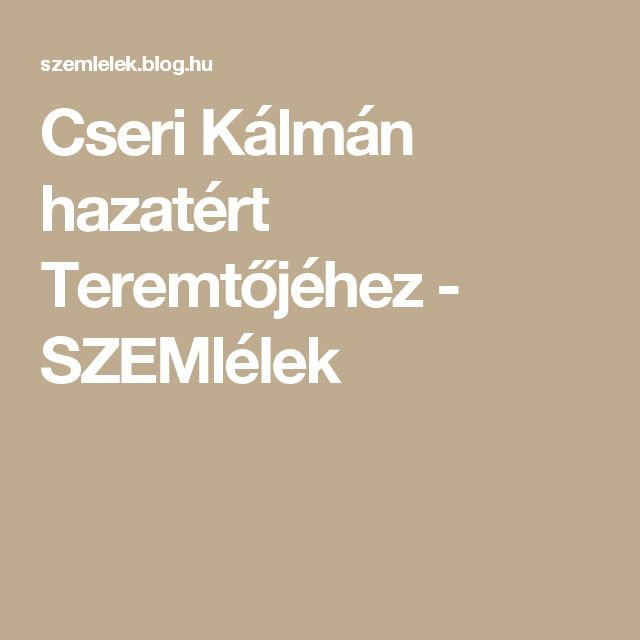 Cseri Kálmán hazatért Teremtőjéhez - SZEMlélek