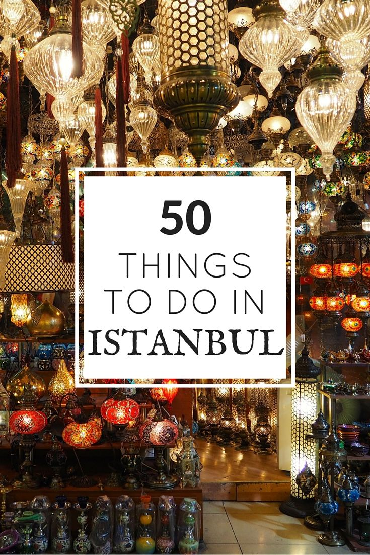 50 Things To Do In Istanbul, Turkey.