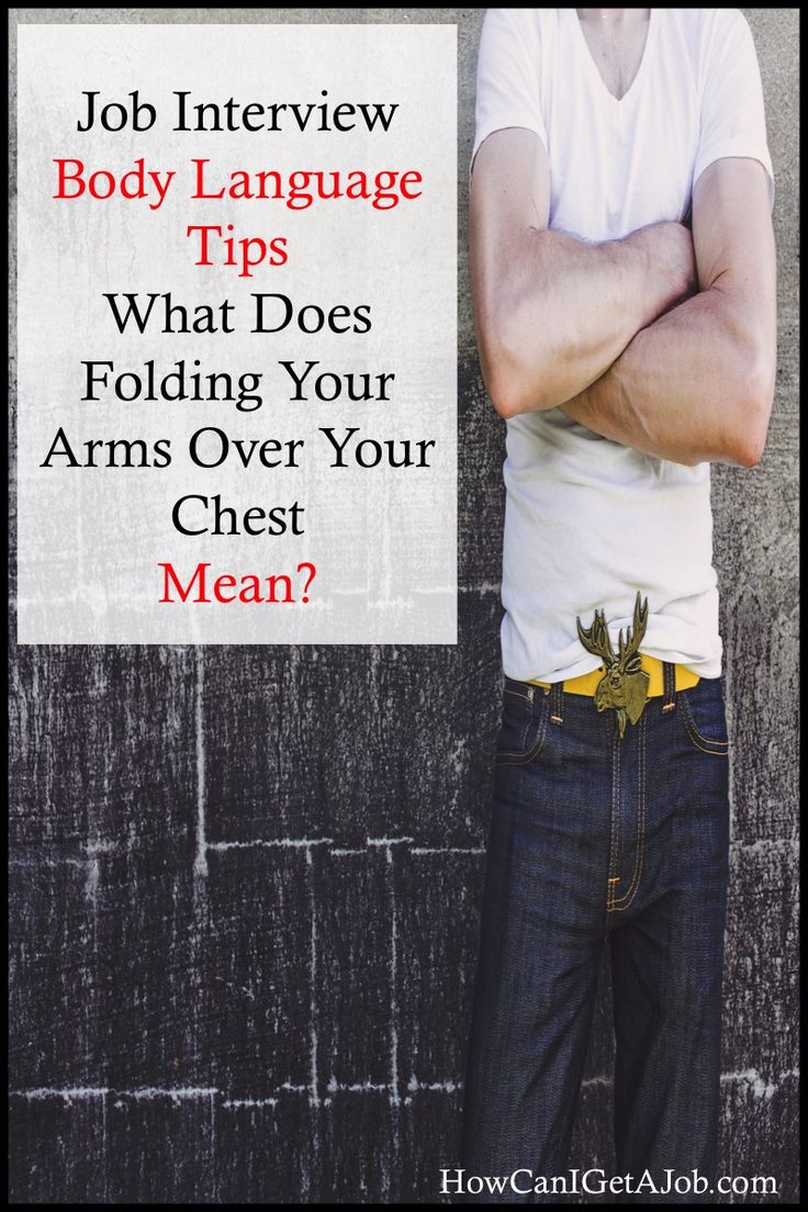 JOB INTERVIEW TIPS - WHAT DOES FOLDING YOUR ARMS OVER YOUR