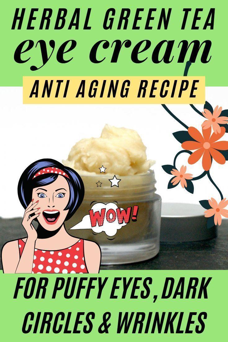 Anti Wrinkle Green Tea Eye Cream Recipe With Natural Ingredients Anti Aging Skin Products Natural Anti Wrinkle Eye Cream Recipe