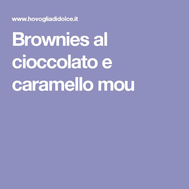 Brownies al cioccolato e caramello mou