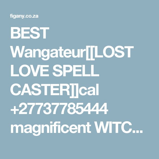 """AUSTRALIA BEST"" Wangateur[[LOST LOVE SPELL CASTER]]cal +27737785444 magnificent WITCH BASED IN GUATENG JOHANNESBURG i will sincerely help you get back your lost love no matter what forces  are controlling him/her  Facebook kingzamurai zamunda@facebook.com  Contact;+27737785444 Email    kingzamurai01@gmail.com Website  www.kingzamurai.webs.com"
