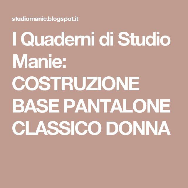I Quaderni di Studio Manie: COSTRUZIONE BASE PANTALONE CLASSICO DONNA