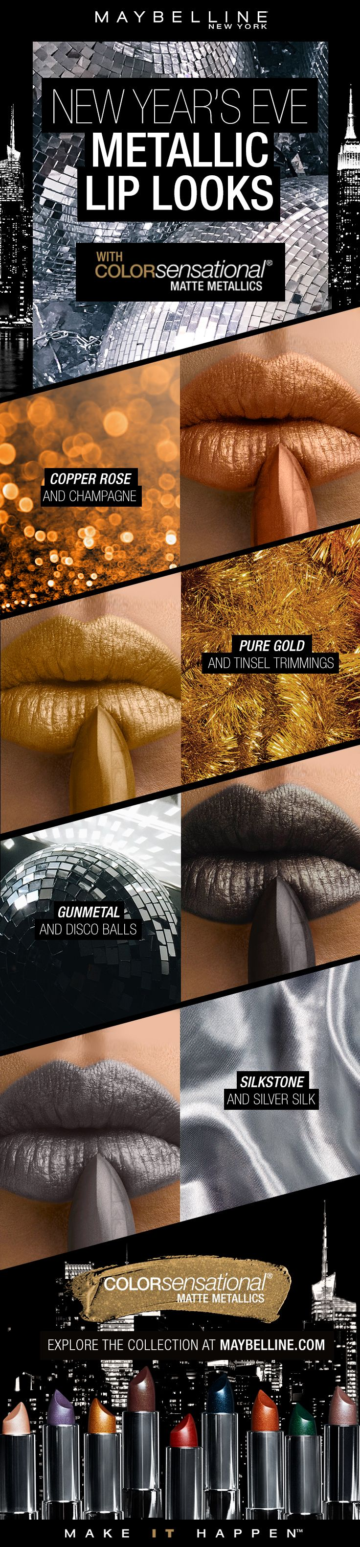 The holiday season is the perfect time to test out festive metallic lipsticks!  Amp up your holiday makeup look with a pop of metallic sheen with the Maybelline Matte Metallics Lipsticks!  Pair your New Years Eve makeup vibe with the perfect metallic lipstick!