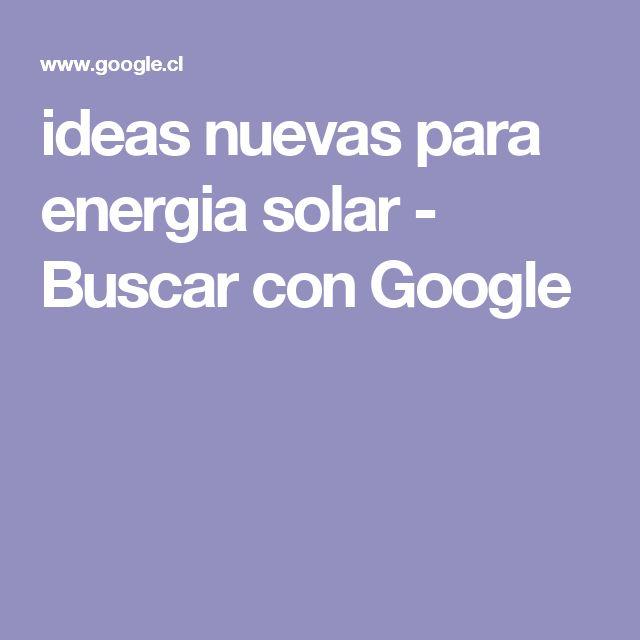 ideas nuevas para energia solar - Buscar con Google