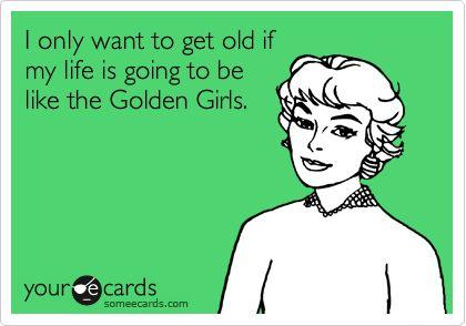 Love the Golden Girls.