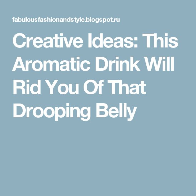 Creative Ideas: This Aromatic Drink Will Rid You Of That Drooping Belly