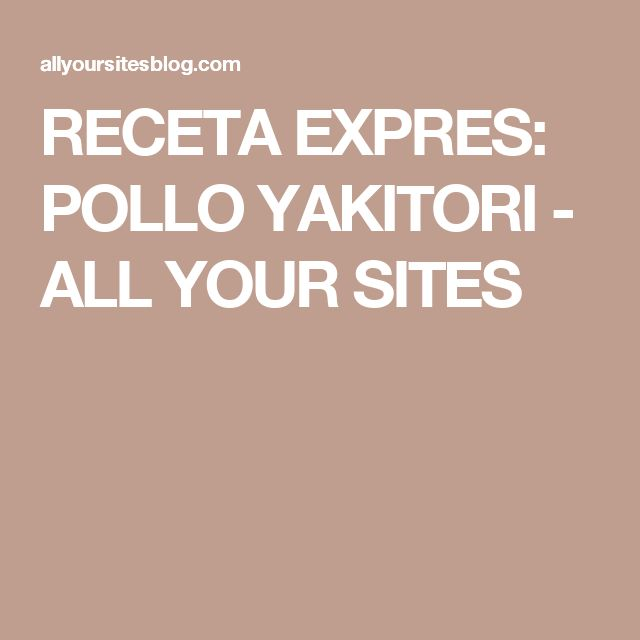 RECETA EXPRES: POLLO YAKITORI - ALL YOUR SITES