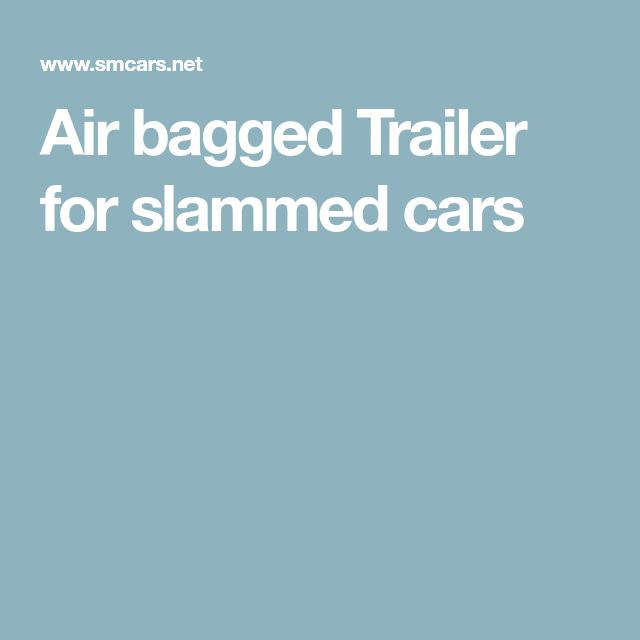 Air bagged Trailer for slammed cars