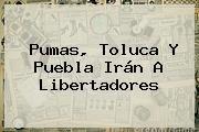 http://tecnoautos.com/wp-content/uploads/imagenes/tendencias/thumbs/pumas-toluca-y-puebla-iran-a-libertadores.jpg Pumas. Pumas, Toluca y Puebla irán a Libertadores, Enlaces, Imágenes, Videos y Tweets - http://tecnoautos.com/actualidad/pumas-pumas-toluca-y-puebla-iran-a-libertadores/