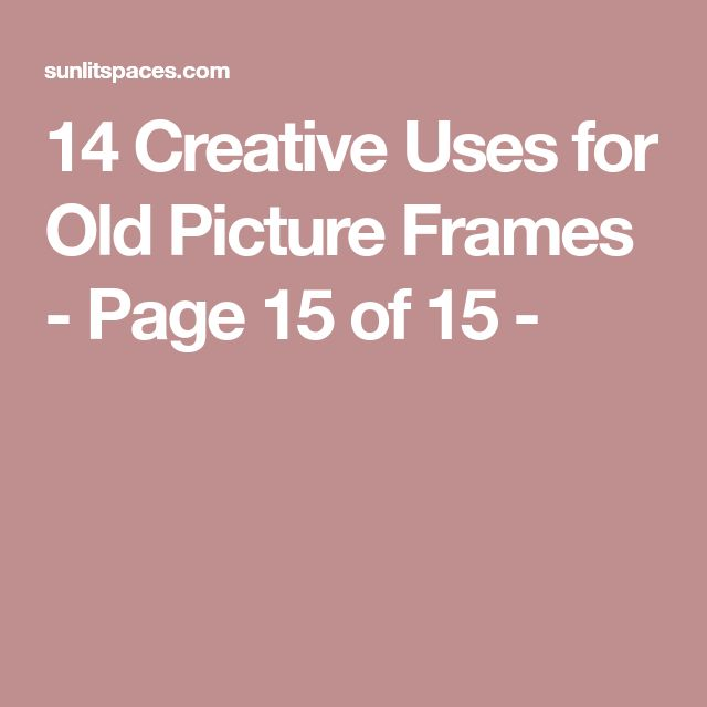 14 Creative Uses for Old Picture Frames - Page 15 of 15 -
