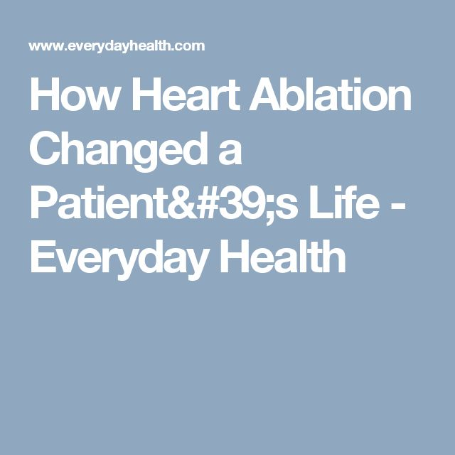 How Heart Ablation Changed a Patient's Life - Everyday Health